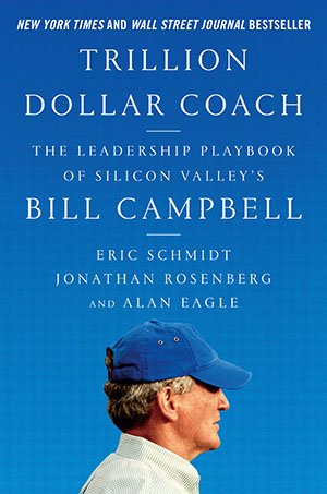 Trillion Dollar Coach The Leadership Playbook of Silicon Valley's Bill Campbell Cover.jpg